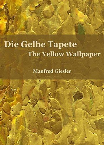 Die Gelbe Tapete / The Yellow Wallpaper: Ein Monolog / A Monologue por Manfred Giesler