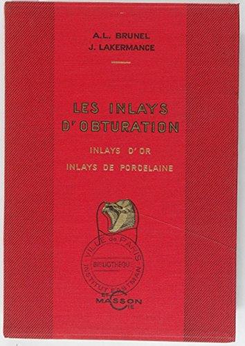 Les inlays d'obturation Inlays d'or et inlays de porcelaine par A.-L. Brunel J. Lakermance