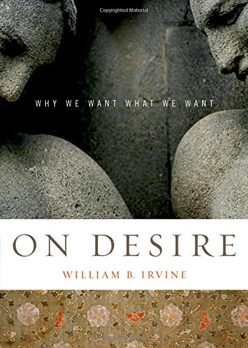 On Desire: Why We Want What We Want por William B. Irvine