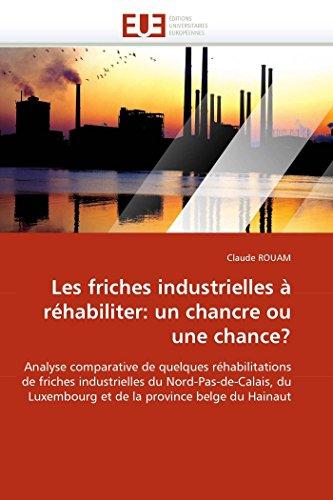 Les friches industrielles à réhabiliter: un chancre ou une chance? par Claude ROUAM