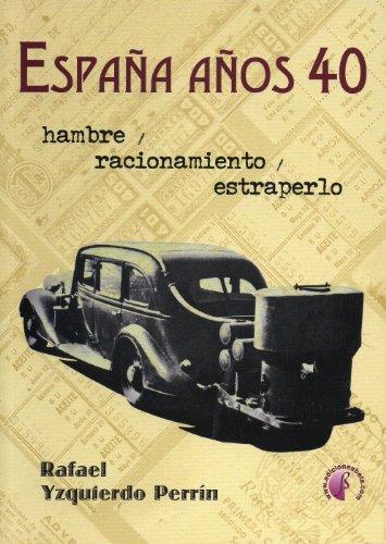 España años 40.: Hambre, racionamiento y estraperlo (Ensayo)