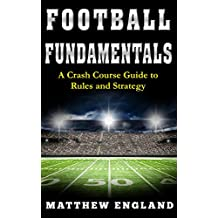 Football Fundamentals: A Crash Course Guide to Rules and Strategy (English Edition)