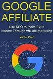 Google Affiliate: Use SEO to Make Extra Income Through Affiliate Marketing (2 Book Bundle)