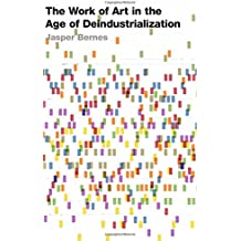 The Work of Art in the Age of Deindustrialization (Post*45)