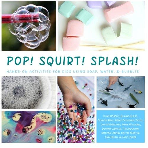 Pop! Squirt! Splash!: Hands-On Activities for Kids Using Soap, Water, Bubbles