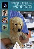 Parasites et traitements antiparasitaires des animaux de compagnie - Zoonoses, maladies vectorielles, guide des antiparasites