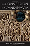 The Conversion of Scandinavia: Vikings, Merchants, and Missionaries in the Remaking of Northern Europe