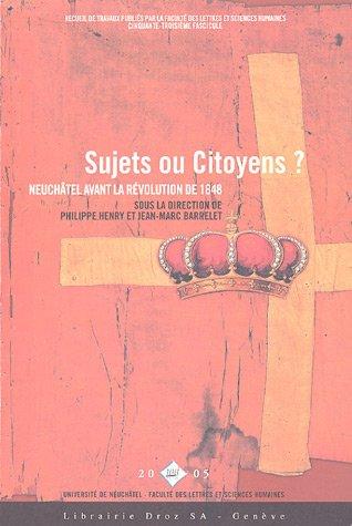 Sujets ou citoyens ? : Neuchâtel avant la Révolution de 1848
