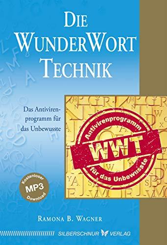 Die WunderWortTechnik: Das Antivirenprogramm für das Unbewusste