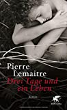 Drei Tage und ein Leben: Roman von Pierre Lemaitre