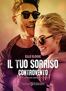 Il tuo sorriso controvento (How To Disappear Completely) di [Eloise, Elle]