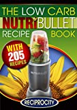The Low Carb NutriBullet Recipe Book: 200 Health Boosting Low Carb Delicious and Nutritious Blast and Smoothie Recipes (NutriBullet Recipes Book 1)