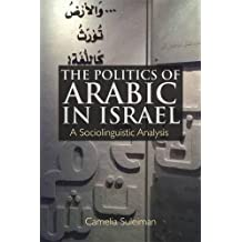 The Politics of Arabic in Israel: A Sociolinguistic Analysis