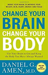 Change Your Brain, Change Your Body: Use Your Brain to Get and Keep the Body You Have Always Wanted by Daniel G. Amen (2010-12-28)
