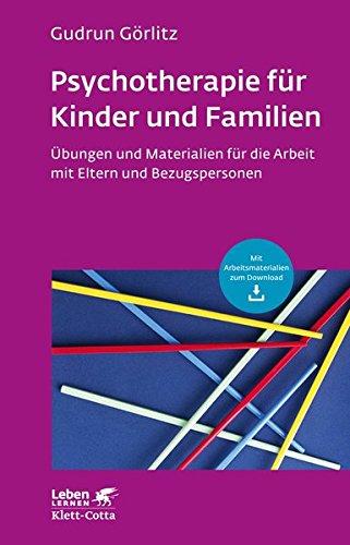 Psychotherapie für Kinder und Familien: Übungen und Materialien für die Arbeit mit Eltern und Bezugspersonen (Leben lernen)
