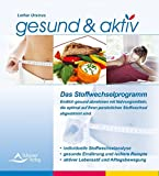 gesund & aktiv - Das Stoffwechselprogramm: Endlich gesund abnehmen, mit Nahrungsmitteln, die optimal auf Ihren persönlichen Stoffwechsel abgestimmt sind