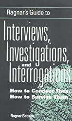 Ragnar's Guide to Interviews, Investigations and Interrogations: How to Conduct Them, How to Survive Them by Ragnar Benson (2001-01-27)