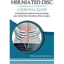 Herniated Disc: A Survival Guide: Everything you need to know to manage your lumbar disc herniation without surgery (English Edition)