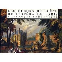 Les Décors de Scène de l'Opéra de Paris à l'Epoque Romantique