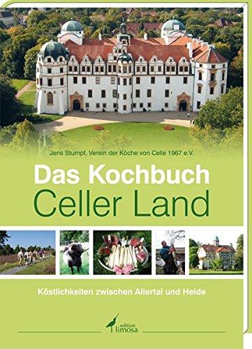 Das Kochbuch Celler Land: Köstlichkeiten zwischen Allertal und Heide