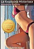 La Ragazzina Misteriosa - Avventure Erotiche: Un' eccitante racconto erotico con una giovanissima e bellissima ragazza conosciuta per caso durante una passeggiata.