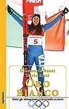 Oro bianco: Tutti gli olimpionici invernali azzurri (Iride)
