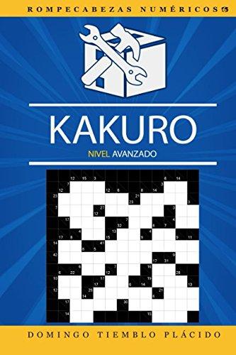 Kakuro Nivel Avanzado: Volume 6 (Rompecabezas Numéricos) por Domingo Tiemblo Plácido