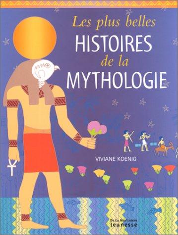 Les Plus Belles Histoires de la Mythologie par Véronique Ageorges, Viviane Koenig, Daniel Hénon