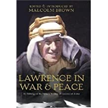T. E. Lawrence in War & Peace: An Anthology of the Military Writings of Lawrence of Arabia: Anthology of Military Writings