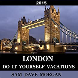 London do it yourself vacations diy series ebook sam dave morgan london do it yourself vacations diy series by sam dave morgan solutioingenieria Images