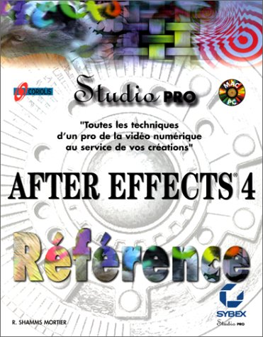 AFTER EFFECTS 4. Avec CD-Rom par R Shamms Mortier
