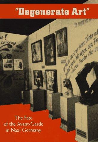 DEGENERATE ART: Fate of the Avant-garde in Nazi Germany