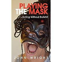Playing the Mask: Acting Without Bullshit