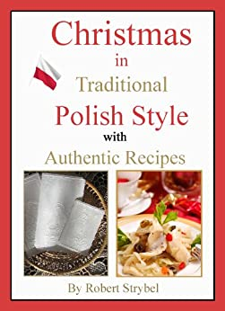 Christmas in Traditional Polish Style - with Authentic Recipes (English Edition) par [Strybel, Robert]