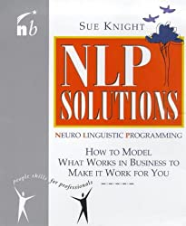 NLP Solutions: How to Model What Works in Business to Make It Work for You (People Skills for Professionals)