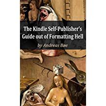 The Kindle Self-Publisher's Guide out of Formatting Hell (English Edition)