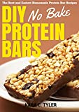 DIY No-Bake Protein Bars: The Best and Easiest No-Bake Homemade Protein Bar Recipes (English Edition)