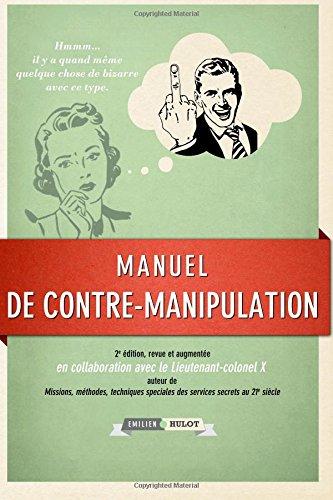 Manuel de contre-manipulation (2e Edition, revue et augmentee)