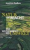 Natur und Macht: Eine Weltgeschichte der Umwelt - Joachim Radkau