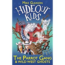 The Parrot Gang & Wild West Ghosts: Book 5 (Hideout Kids)