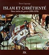 Islam et chrétienté : Deux siècles de guerre (1095-1270) Les croisades