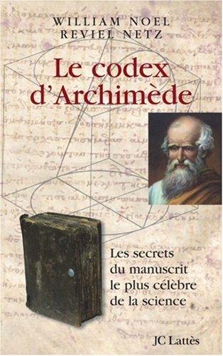 Le codex d'Archimède : Les secrets du manuscrit le plus célèbre de la science par William Noel, Reviel Netz