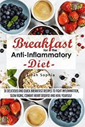 Breakfast for the Anti Inflammatory Diet: 30 Delicious and Quick Breakfast Recipes to Fight Inflammation, Slow Aging, Combat Heart Disease and Heal Yourself (Essential Kitchen Series) (Volume 43) by Sarah Sophia (2015-01-22)