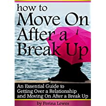 How to Move On After a Break Up: An Essential Guide to Getting Over a Relationship and Moving On After a Break Up (English Edition)