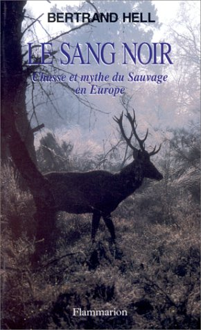 Le sang noir : Chasse et mythes du sauvage en Europe
