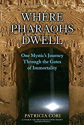 Where Pharaohs Dwell: One Mystic's Journey Through the Gates of Immortality