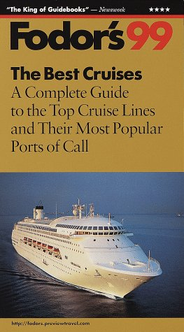 The Best Cruises 1999: A Complete Guide to the Top Cruise Lines and Their Most Popular Ports of Call (Fodor's) (Top Lines Cruise)