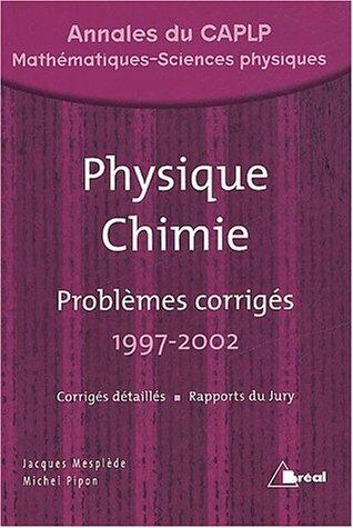 Physique Chimie. Problèmes corrigés 1997-2002, Annales du CAPLP