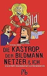 Die Kastrop, der Bildmann, Netzer und ich: 50 illustrierte Begegnungen mit illustren Medienfuzzis (Bulo)