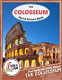 The Colosseum Fact and Picture Book: Fun Facts for Kids About Colosseum